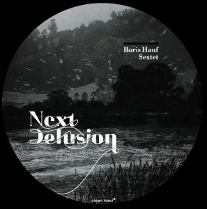 BORIS HAUF SEXTET - NEXT DELUSION [Cleanfeed Records, 2011]